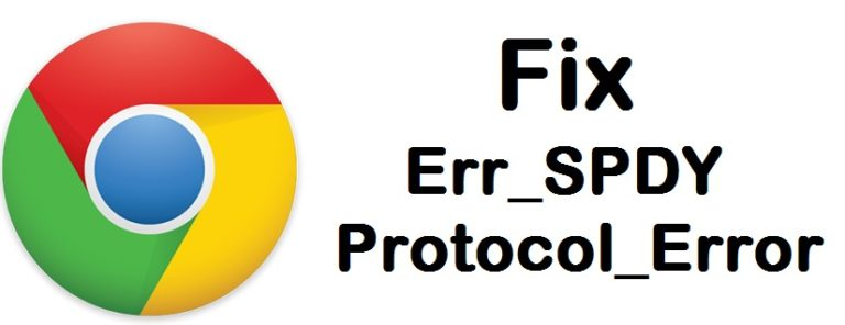 5 Ways To Fix ERR_SPDY_PROTOCOL_ERROR In Google Chrome