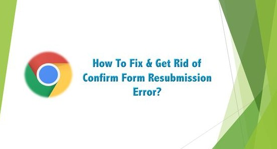 How To Fix Confirm Form Re-submission Chrome